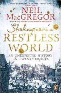 Shakespeare's Restless World: An Unexpected History İn Twenty Objects