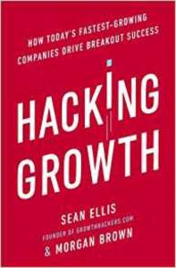Hacking Growth: How Today Fastest-Growing Companies Drive Breakout Success