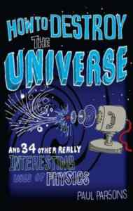How to Destroy the Universe