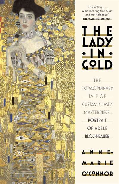 The Lady İn Gold: The Extraordinary Tale Of Gustav Klimt's Masterpiece, Portrait Of Adele Bloch-Bauer