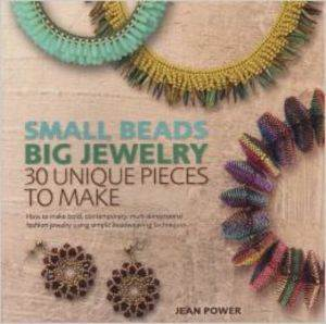 Small Beads Big Jewelry: 30 Unique Pieces