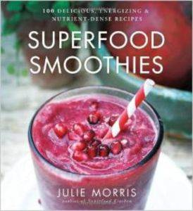 Superfood Smoothies: 100 Delicious Energizing & Nutrient-dense Recipes