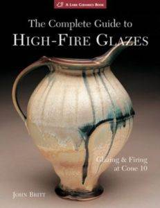 The Complete Guide To High-Fire Glazes : Glazing and Firing At Cone 10