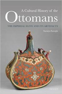 Cultural History Of The Ottomans: The Imperial Elite And İts Artefacts