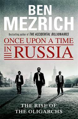Once Upon A Time İn Russia: The Rise Of Oligarchs And The Greatest Wealth İn History