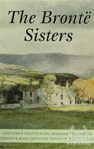 The Bronte Sisters - (Charlotte / Emily / Anne Bronte)