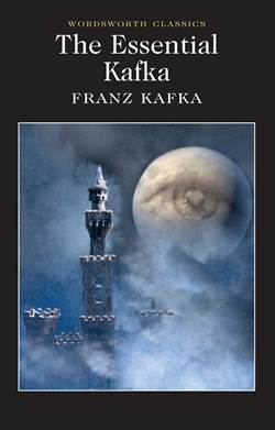 The Essential Kafka: The Castle, The Trial, Metamorphosis and Other Stories