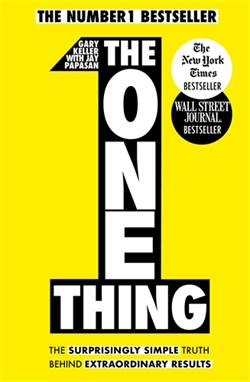 The One Thing: The Surprisingly Single Truth Behind Extraordinary Results