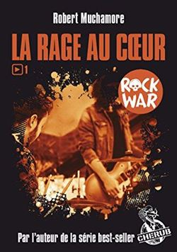 Rock War Tome 1. La Rage Au Coeur