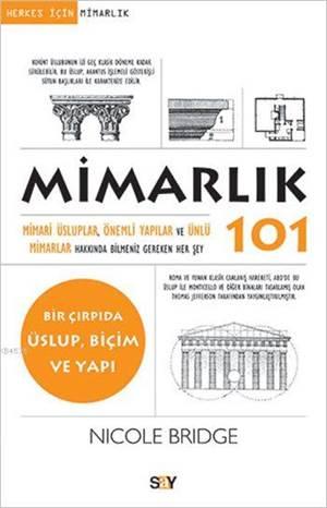 Mimarlık 101; Mimari Üsluplar Önemli Yapılar Ve Ünlür Mimarlar