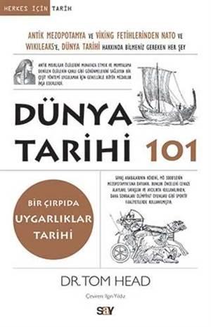 Dünya Tarihi 101; Antik Mezopotamya Ve Viking Fetihlerinden Nato Ve Wıkıleaks'e Dünya Tarihi Hakkında Bilmeniz Gereken