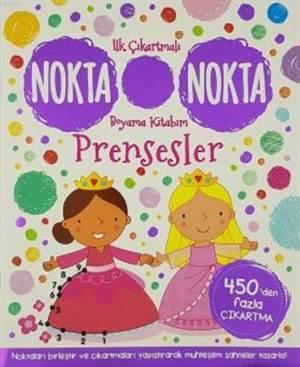 Prensesler - İlk Çıkartmalı Nokta Nokta Boyama Kitabım; 450'Den Fazla Çıkartma