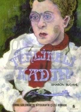 Tehlikeli Kadın; Emma Goldmanın Biyografik Çizgi Romanı