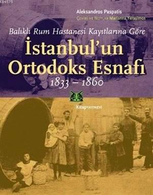 İstanbulun Ortodoks Esnafı 1833 - 1860; Balıklı Rum Hastanesi Kayıtlarına Göre