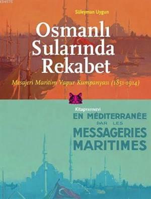 Osmanlı Sularında Rekabet; Mesajeri Maritim Vapur Kumpanyası (1851-1914)