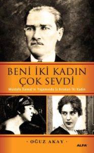 Beni İki Kadın Çok Sevdi; Mustafa Kemalin Yaşamında İz Bırakan İki Kadın