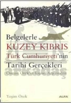 Belgelerle Kuzey Kıbrıs Türk Cumhuriyetinin Tarihi Gerçekleri; Osman Örekin Kişisel Arşivinden