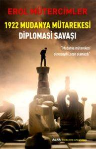 """1922 Mudanya Mütarekesi Diplomasi Savaşı; """"Mudanya Mütarekesi Olmasaydı Lozan Olmazdı"""""""