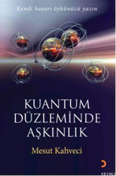 Kuantum Düzleminde Aşkınlık; Kendi Başarı Öykünüzü Yazın