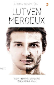 Lutven Merodux; İnsan Beyninin Sınırlarını Zorlayan Bir Adam