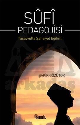 Sufi Pedagojisi; Tasavvufta Şahsiyet Eğitimi