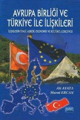 Avrupa Birliği ve Türkiye İle İlişkileri; İlişkilerin Siyasi, Askeri, Ekonomik ve Kültürel Çerçevesi