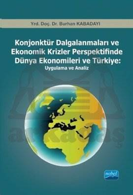 Konjonktür Dalgalanmaları ve Ekonomik Krizler Perspektifinde Dünya Ekonomileri ve Türkiye: Uygulama ve Analiz