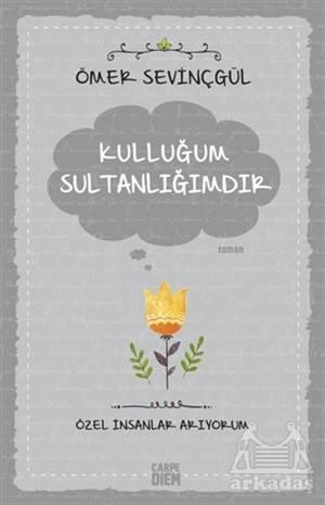 Kulluğum Sultanlığımdır