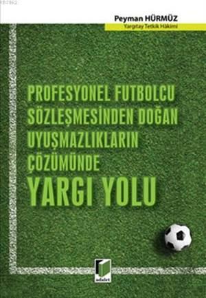 Profesyonel Futbolcu Sözleşmesinden Doğan Uyuşmazlıkların Çözümünde Yargı Yolu
