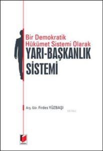 Bir Demokrarik Hükümet Sistemi Olarak Yarı - Başkanlık Sistemi