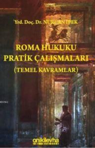 Roma Hukuku Pratik Çalışmaları; (Temel Kavramlar)