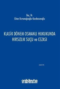 Klasik Dönem Osmanlı Hukukunda Hırsızlık Suçu Ve Cezası