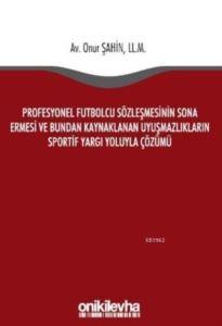 Profesyonel Futbolcu Sözleşmesinin Sona Ermesi; Ve Bundan Kaynaklanan Uyuşmazlıkların Sportif Yargı Yoluyla Çözümü