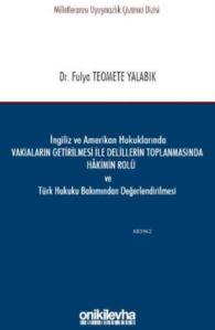 İngiliz Ve Amerikan Hukuklarında Vakıaların Getirilmesi İle Delillerin Toplanmasında Hakimin Rolü; Ve Türk Hukuku Bakımından Değerlendirilmesi