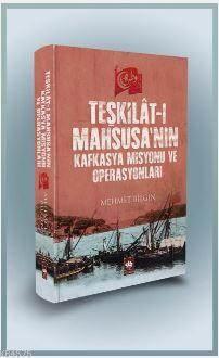 Teşkilat-I Mahsusa'nın Kafkasya Misyonu Ve Operasyonları