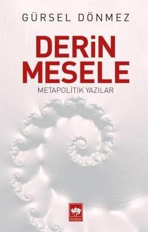 Derin Mesele; Metapolitik Yazılar