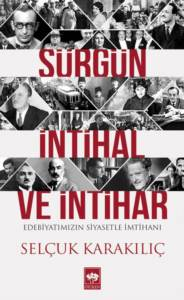 Sürgün, İntihal Ve İntihar; Edebiyatımızın Siyasetle İmtihanı