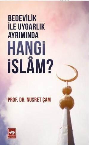Bedevilik Ve Uygarlık Ayrımında Hangi İslam?