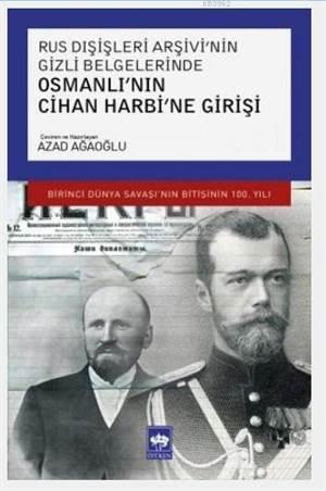 Osmanlı'nın Cihan Harbi'ne Girişi; Birinci Dünya Savaşı'nın Bitişinin 100. Yılı