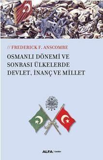 Osmanlı Dönemi Ve Sonrası Ülkelerde Devlet,İnanç Ve Millet