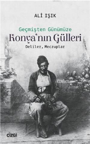 Konya'nın Gülleri; (Deliler, Meczuplar)