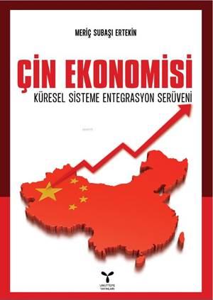 Çin Ekonomisi; Küresel Sisteme Entegrasyon Serüveni