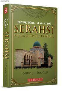 Büyük Türk-İslâm Âlimi S E R A H S Î Hayatı, Şahsiyeti Ve Eserleri