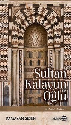Sultan Kalavun Ve Oğlu; El-Melikü'l- Eşref Devri