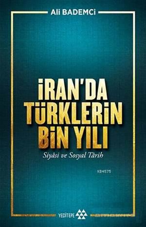 İran'da Türklerin Bin Yılı; Siyasi Ve Sosyal Tarih