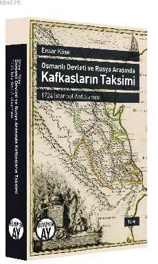 Osmanlı Devleti Ve Rusya Arasında Kafkasların Taksimi; 1724 İstanbul Antlaşması