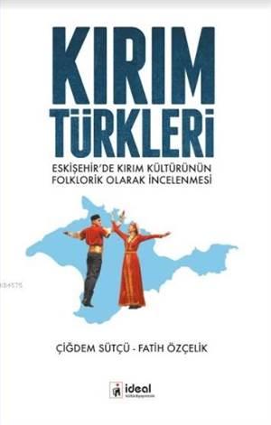Kırım Türkleri; Eskişehir'de Kırım Kültürünün Folklorik Olarak İncelenmesi