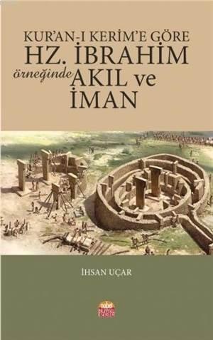 Kur'an-I Kerim'e Göre Hz. İbrahim Örneğinde Akıl Ve İman