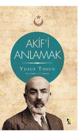 Akif'i Anlamak; Bütün Eserleri 11