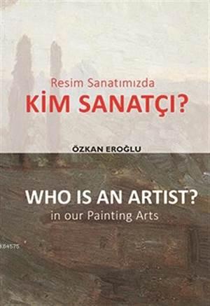 Resim Sanatımızda Kim Sanatçı? - Who İs An Artist? In Our Paintting Arts